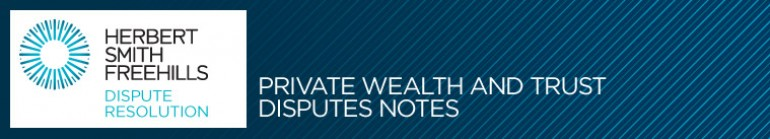 Herbert Smith Freehills - Private wealth and trust disputes notes